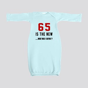 65 Is The New What Was I Saying ? Baby Gown