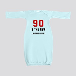 90 Is The New What Was I Saying ? Baby Gown