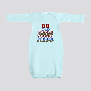 50 Old Enough Young Enough Birthday Desi Baby Gown