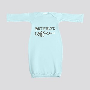 BUT FIRST, COFFEE Baby Gown