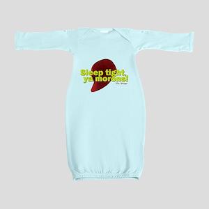 Sleep Tight, Ya Morons! Baby Gown