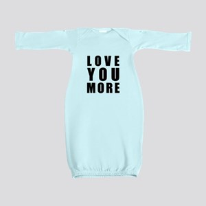 Love You More Baby Gown