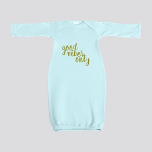 good vibes only Baby Gown