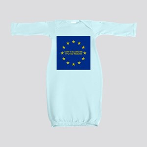 Don't blame me I voted Remain Baby Gown