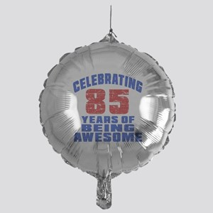 Celebrating 85 Years Of Being Awesom Mylar Balloon