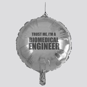Trust Me, Im A Biomedical Engineer Balloon