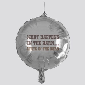 What Happens In The Barn Mylar Balloon