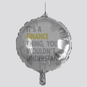 Its A Finance Thing Mylar Balloon