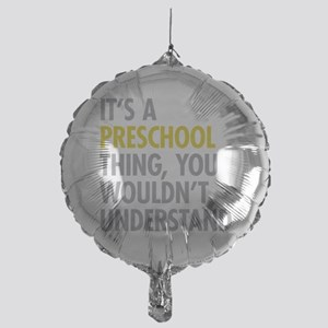 Its A Preschool Thing Mylar Balloon