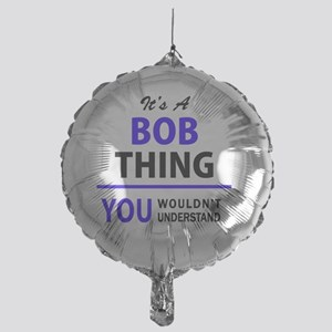 It's BOB thing, you wouldn't underst Mylar Balloon