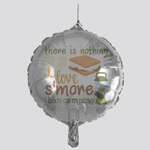 There Is Nothing I Love S'more T Mylar Balloon