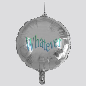 Whatever Mylar Balloon