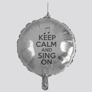 Keep Calm and Sing On Balloon