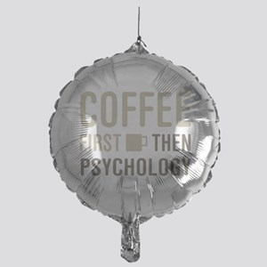 Coffee Then Psychology Mylar Balloon