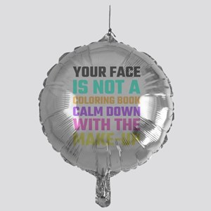 Your Face Is Not A Coloring Book Cal Mylar Balloon