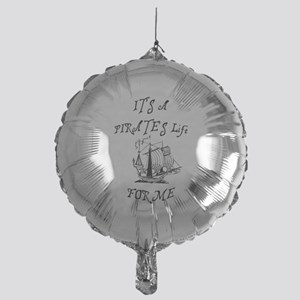 its a pirates life for me with ship Mylar Balloon