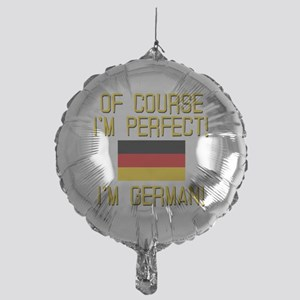 I'm Perfect I'm German Mylar Balloon
