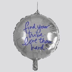 FIND YOUR TRIBE, LOVE THEM HARD Balloon