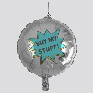 Buy My Stuff! Mylar Balloon