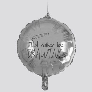I'd Rather Be Drawing Mylar Balloon