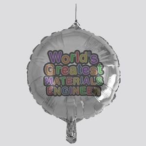 Worlds Greatest MATERIALS ENGINEER Balloon