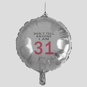 Dont Tell Anyone Im 31 Mylar Balloon