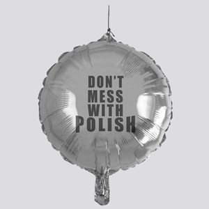 Don't Mess With Poland Mylar Balloon