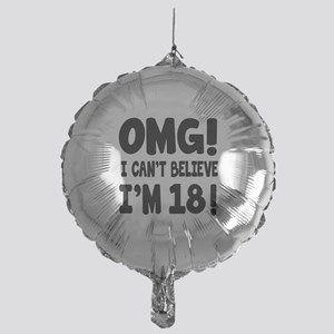 Omg I Can't Believe I Am 18 Mylar Balloon