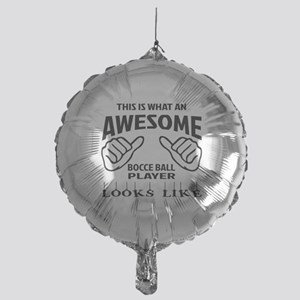 This is what an awesome Bocce ball p Mylar Balloon