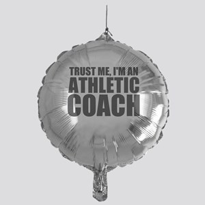 Trust Me, I'm An Athletic Coach Balloon