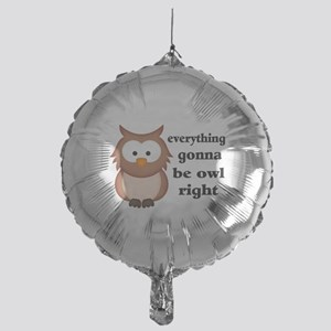 Everything Gonna Be Owl Right Mylar Balloon