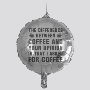 Coffee And Your Opinion Mylar Balloon