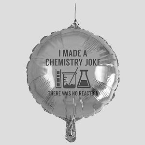 I Made A Chemistry Joke Mylar Balloon