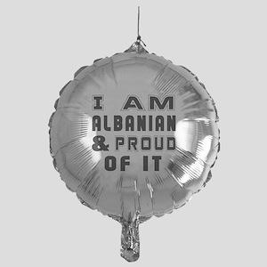 I Am Albanian And Proud Of It Mylar Balloon