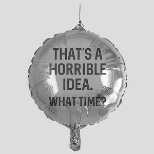 That's A Horrible Idea Mylar Balloon
