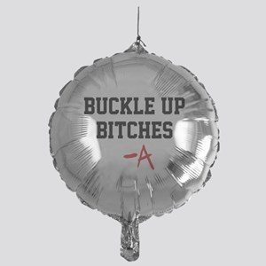 Buckle up, bitches- PLL Mylar Balloon