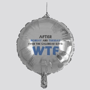 The Calendar Says WTF Mylar Balloon