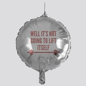 Well It's Not Going To Lift Itself Mylar Balloon