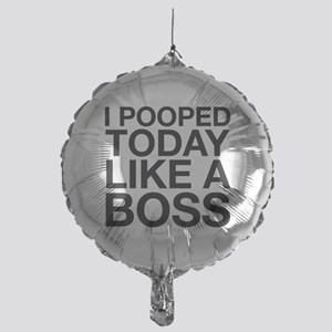 I Pooped Today Like A Boss Mylar Balloon