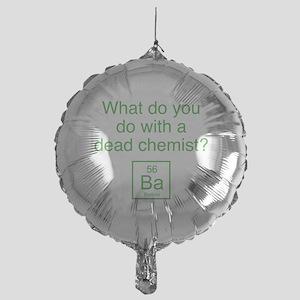 What Do You Do With A Dead Chemist? Mylar Balloon