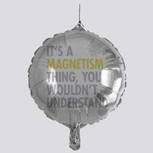 Its A Magnetism Thing Mylar Balloon