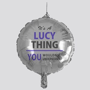 It's LUCY thing, you wouldn't unders Mylar Balloon