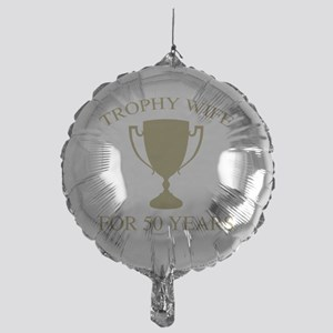 Trophy Wife For 50 Years Mylar Balloon