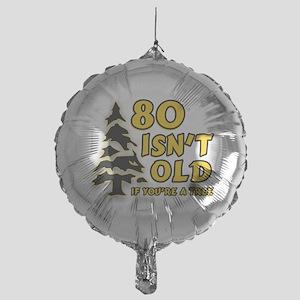 80 Isnt old Birthday Mylar Balloon