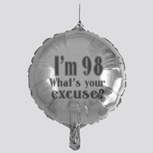I'm 98 What is your excuse? Mylar Balloon