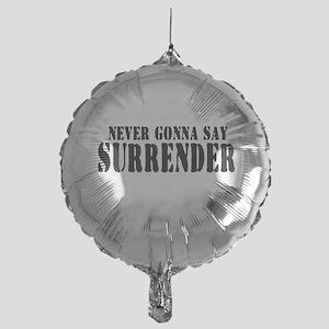 Never Gonna Surrender 2 Mylar Balloon