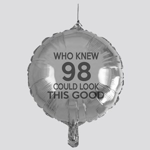 Who Knew 98 Could Look This Good Mylar Balloon