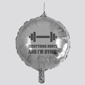 Everything Hurts Dying Workout Balloon