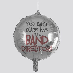 You Cant Scare Me...Band Balloon