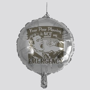 Your Poor Planning Mylar Balloon